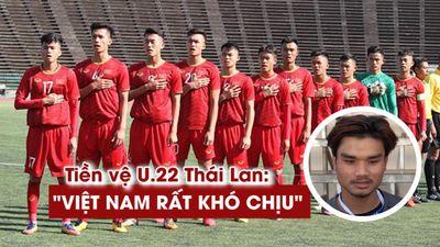 Tiền vệ Thái Lan: 'U.22 Việt Nam có lối chơi rất khó chịu'