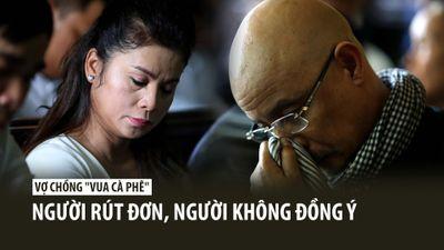 Vợ chồng 'vua cà phê' Trung Nguyên nói gì khi người rút đơn ly hôn, người không đồng ý?