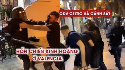 CĐV Celtic và cảnh sát hỗn chiến kinh hoàng ở Valencia