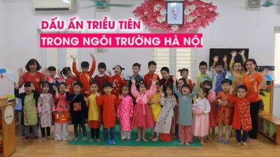 Thăm ngôi trường ghi đậm dấu ấn Triều Tiên giữa lòng Hà Nội