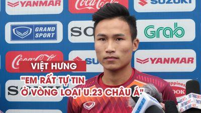 Triệu Việt Hưng rất tự tin ở vòng loại U.23 châu Á