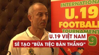 'U.19 Việt Nam sẽ tạo cơn mua bàn thắng tặng fan hâm mộ'