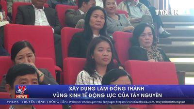 Xây dựng Lâm Đồng thành vùng kinh tế động lực của Tây Nguyên