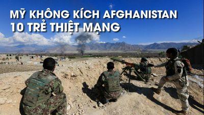 LHQ: 10 trẻ em thiệt mạng vì không kích của Mỹ tại Afghanistan