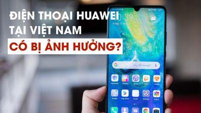 Điện thoại Huawei tại Việt Nam ra sao khi Google ngừng hỗ trợ Android?