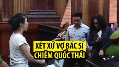Xét xử vợ bác sĩ Chiêm Quốc Thái thuê người chém chồng với giá 1 tỉ đồng