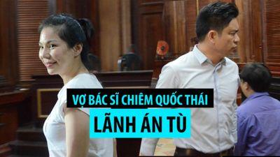 Phản ứng của bác sĩ Chiêm Quốc Thái khi vợ lãnh án vì thuê người chém mình