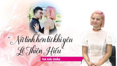 Tia Hải Châu: Tôi nữ tính hơn từ khi yêu Lê Thiện Hiếu