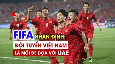 FIFA nhận định Việt Nam là mối đe dọa với UAE ở vòng loại WC 2022
