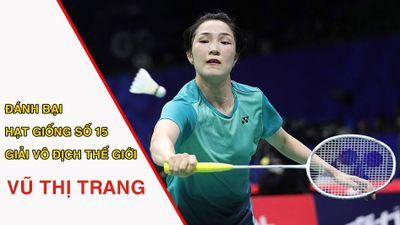 Tay vợt Vũ Thị Trang đánh bại hạt giống số 15 giải vô địch thế giới
