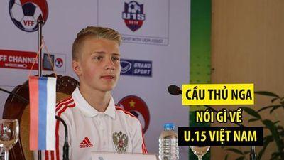 Hot boy U.15 Nga đã nói thế này về U.15 Việt Nam