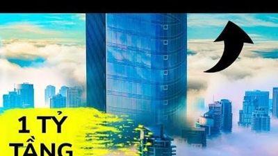 Có thể xây tòa nhà một tỷ tầng hay không?