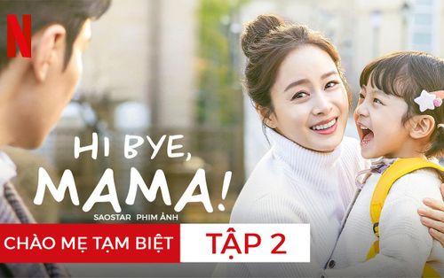 Hi Bye Mama tập 2: Mẹ ma Kim Tae Hee được tái sinh, điều ước trở về với gia đình sẽ thành sự thật?